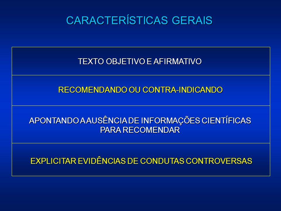 CARACTERÍSTICAS GERAIS TEXTO OBJETIVO E AFIRMATIVO RECOMENDANDO OU CONTRA-INDICANDO APONTANDO A AUSÊNCIA DE INFORMAÇÕES CIENTÍFICAS PARA RECOMENDAR EX