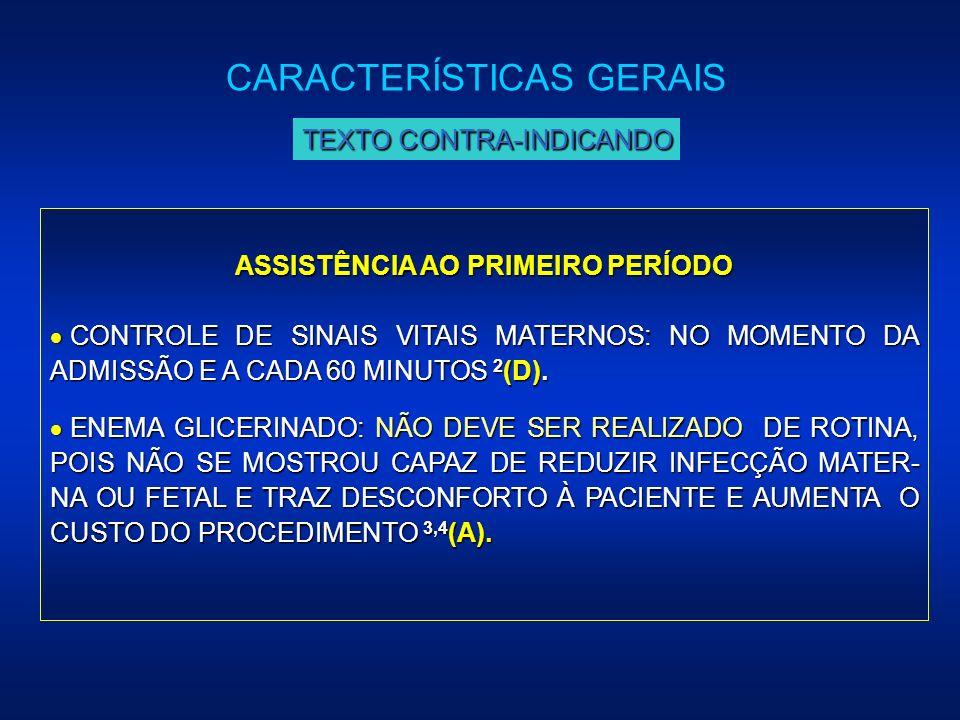 ASSISTÊNCIA AO PRIMEIRO PERÍODO CONTROLE DE SINAIS VITAIS MATERNOS: NO MOMENTO DA ADMISSÃO E A CADA 60 MINUTOS 2 (D). CONTROLE DE SINAIS VITAIS MATERN