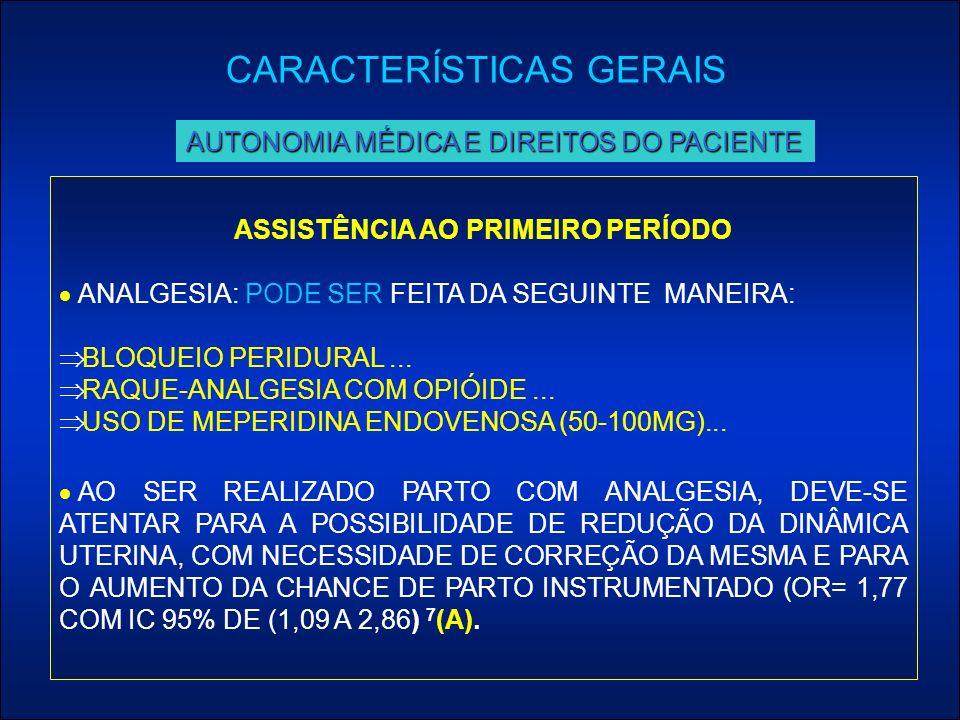 ASSISTÊNCIA AO PRIMEIRO PERÍODO ANALGESIA: PODE SER FEITA DA SEGUINTE MANEIRA: BLOQUEIO PERIDURAL... RAQUE-ANALGESIA COM OPIÓIDE... USO DE MEPERIDINA
