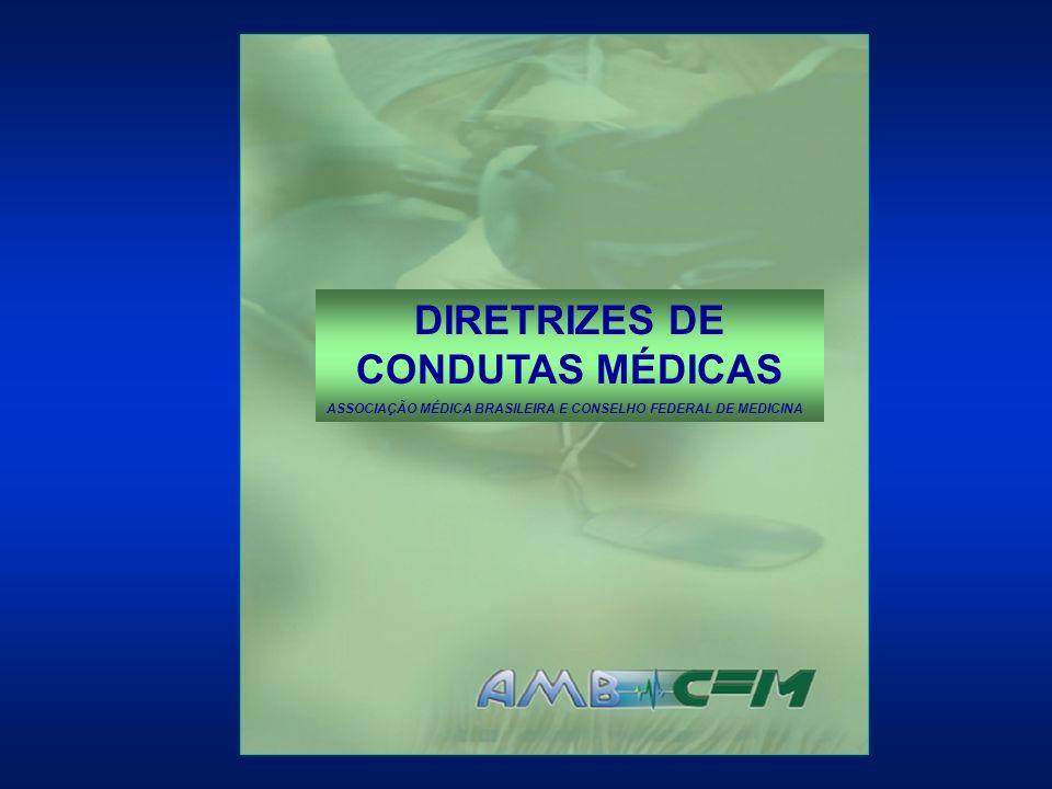 DIRETRIZES DE CONDUTAS MÉDICAS ASSOCIAÇÃO MÉDICA BRASILEIRA E CONSELHO FEDERAL DE MEDICINA