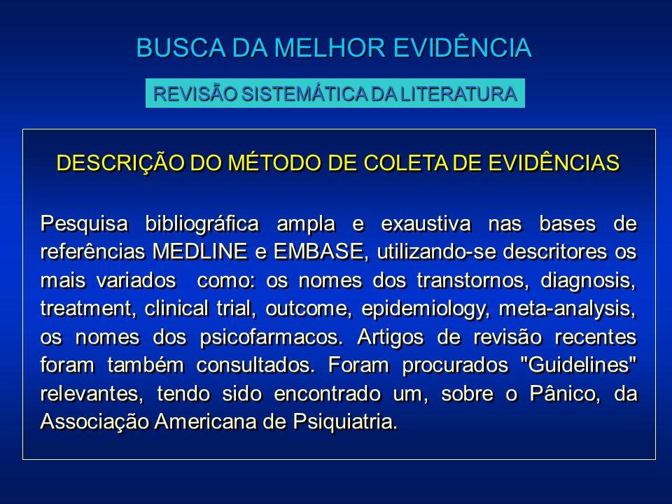 DESCRIÇÃO DO MÉTODO DE COLETA DE EVIDÊNCIAS Pesquisa bibliográfica ampla e exaustiva nas bases de referências MEDLINE e EMBASE, utilizando-se descrito