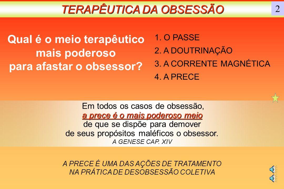 TERAPÊUTICA DA OBSESSÃO 1.O PASSE 2. A DOUTRINAÇÃO 3.