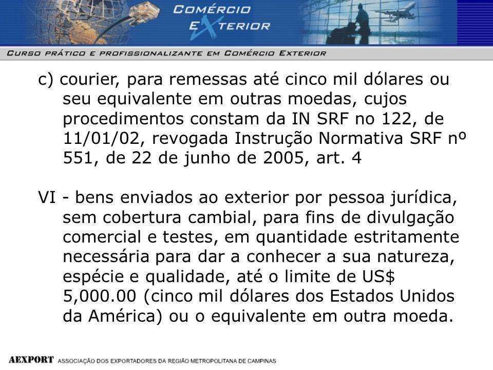 c) courier, para remessas até cinco mil dólares ou seu equivalente em outras moedas, cujos procedimentos constam da IN SRF no 122, de 11/01/02, revoga