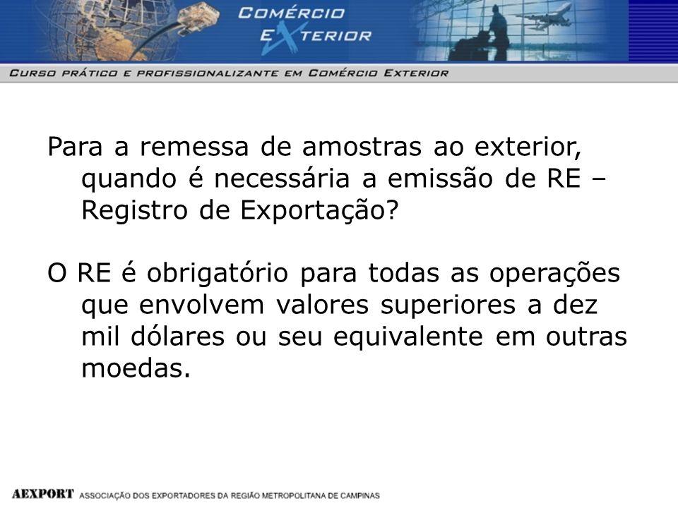 Para a remessa de amostras ao exterior, quando é necessária a emissão de RE – Registro de Exportação? O RE é obrigatório para todas as operações que e