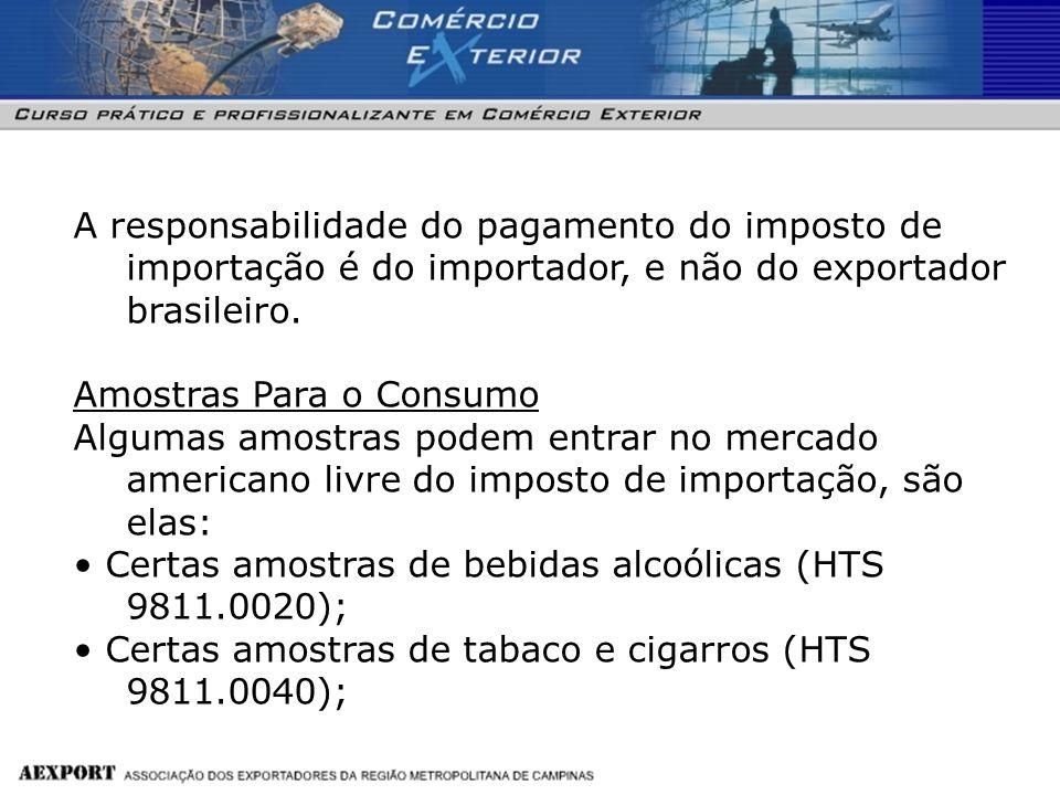 A responsabilidade do pagamento do imposto de importação é do importador, e não do exportador brasileiro. Amostras Para o Consumo Algumas amostras pod