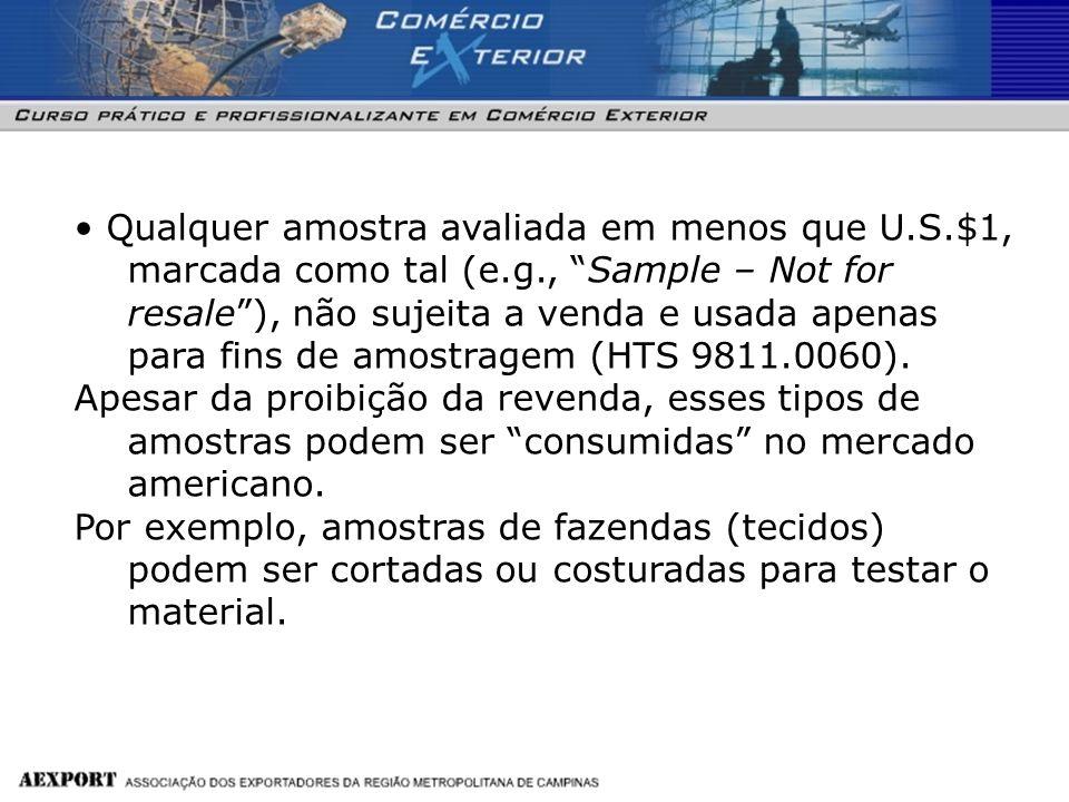 Qualquer amostra avaliada em menos que U.S.$1, marcada como tal (e.g., Sample – Not for resale), não sujeita a venda e usada apenas para fins de amost
