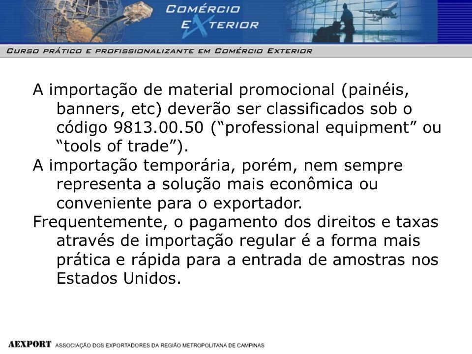 A importação de material promocional (painéis, banners, etc) deverão ser classificados sob o código 9813.00.50 (professional equipment ou tools of tra