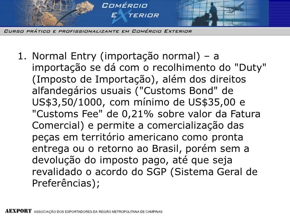 1.Normal Entry (importação normal) – a importação se dá com o recolhimento do