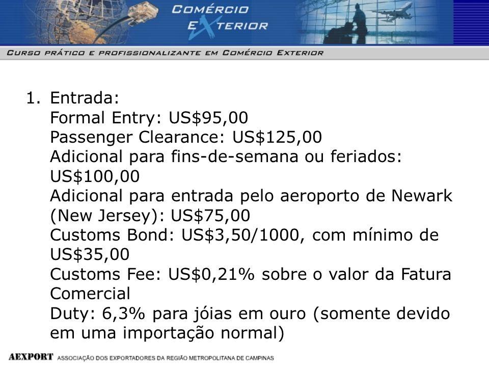 1.Entrada: Formal Entry: US$95,00 Passenger Clearance: US$125,00 Adicional para fins-de-semana ou feriados: US$100,00 Adicional para entrada pelo aero