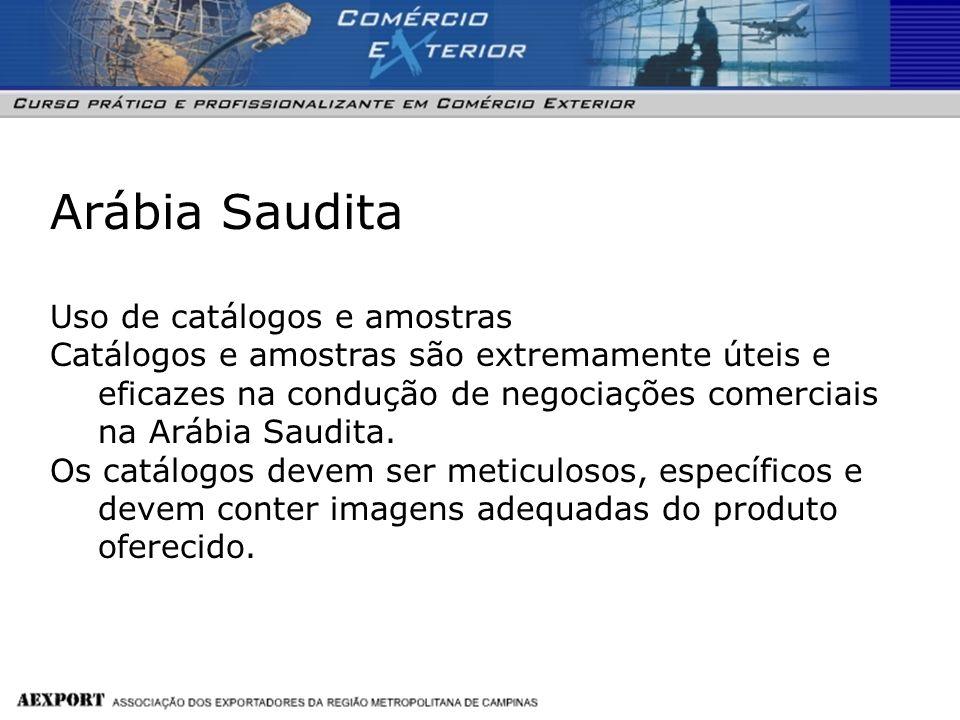 Arábia Saudita Uso de catálogos e amostras Catálogos e amostras são extremamente úteis e eficazes na condução de negociações comerciais na Arábia Saud