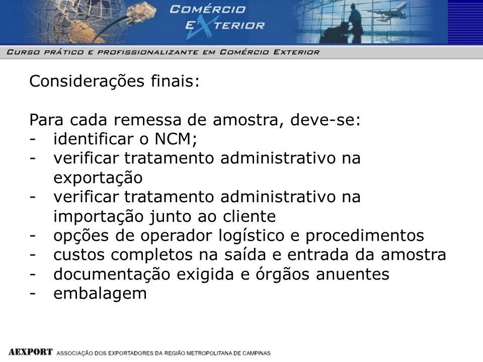 Considerações finais: Para cada remessa de amostra, deve-se: -identificar o NCM; -verificar tratamento administrativo na exportação -verificar tratame