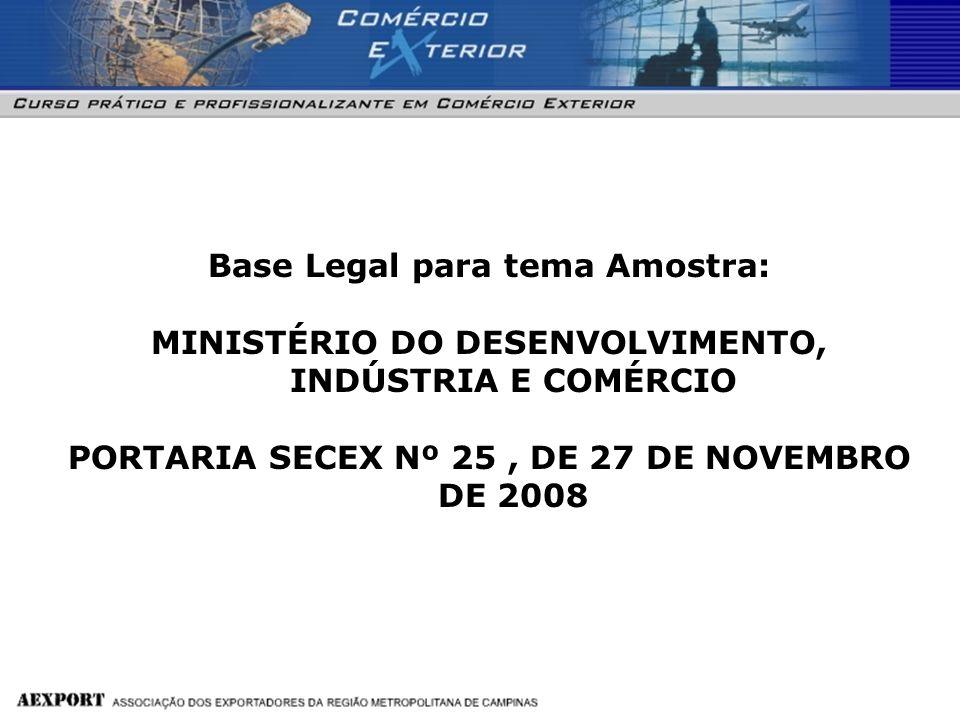 Base Legal para tema Amostra: MINISTÉRIO DO DESENVOLVIMENTO, INDÚSTRIA E COMÉRCIO PORTARIA SECEX Nº 25, DE 27 DE NOVEMBRO DE 2008