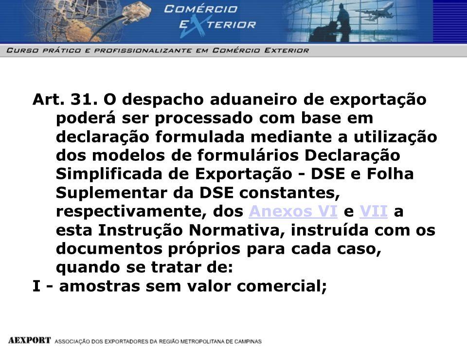Art. 31. O despacho aduaneiro de exportação poderá ser processado com base em declaração formulada mediante a utilização dos modelos de formulários De