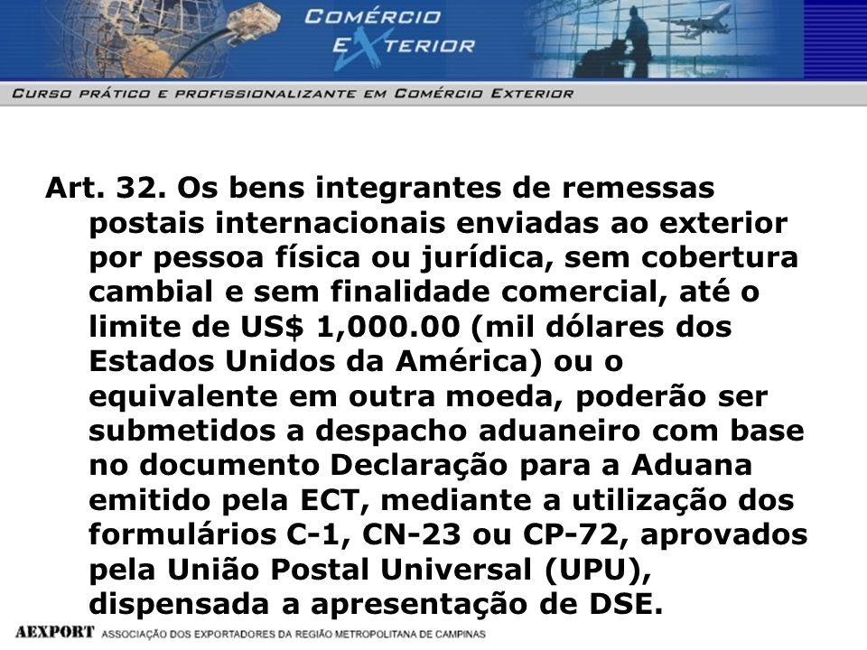 Art. 32. Os bens integrantes de remessas postais internacionais enviadas ao exterior por pessoa física ou jurídica, sem cobertura cambial e sem finali