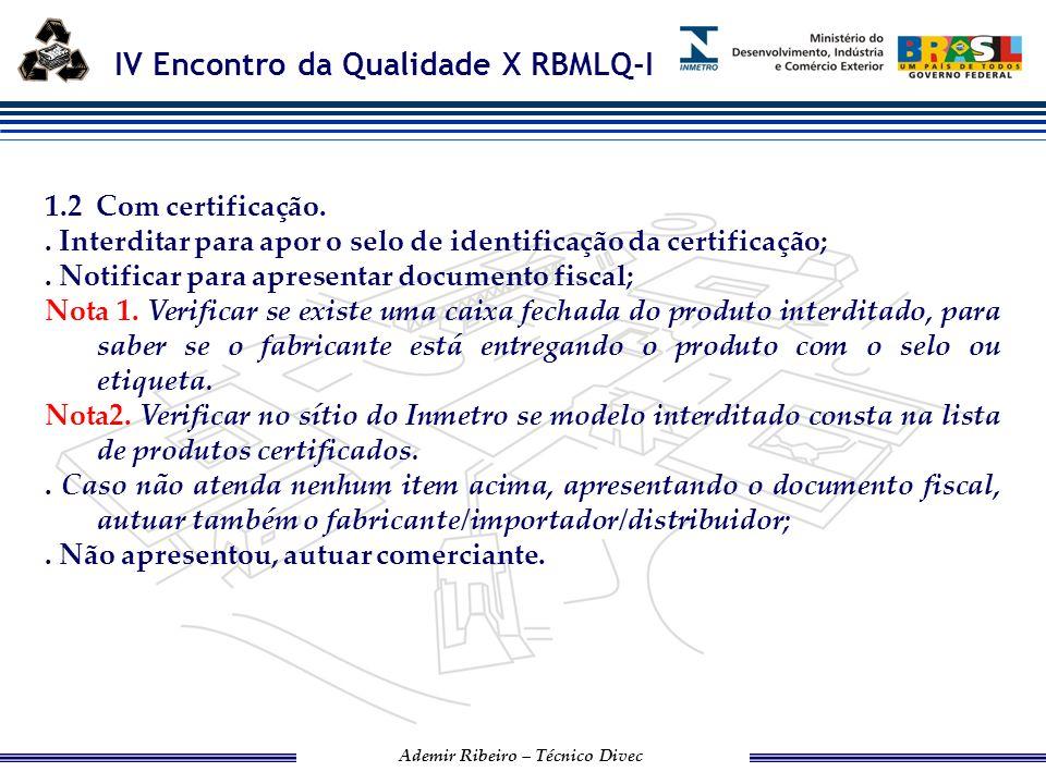 IV Encontro da Qualidade X RBMLQ-I Ademir Ribeiro – Técnico Divec ERRO FORMAL: Verificamos que a falta de algum tipo de informação no produto, não descaracteriza a certificação e também não coloca em risco a saúde e a segurança do consumidor.