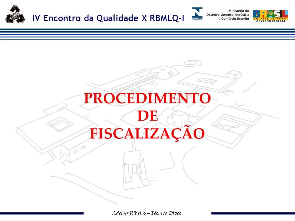 IV Encontro da Qualidade X RBMLQ-I Ademir Ribeiro – Técnico Divec Estrutura básica dos Procedimentos de Fiscalização de Produtos: Metodologia: 1.Produtos que não ostentam o selo de identificação da certificação.