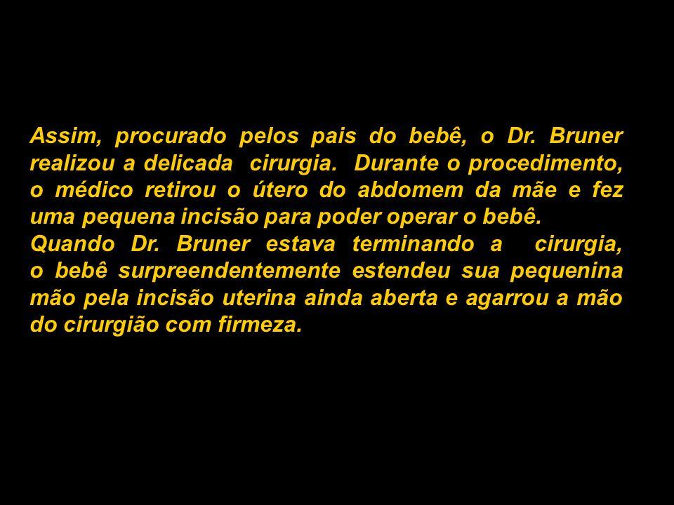 Assim, procurado pelos pais do bebê, o Dr.Bruner realizou a delicada cirurgia.