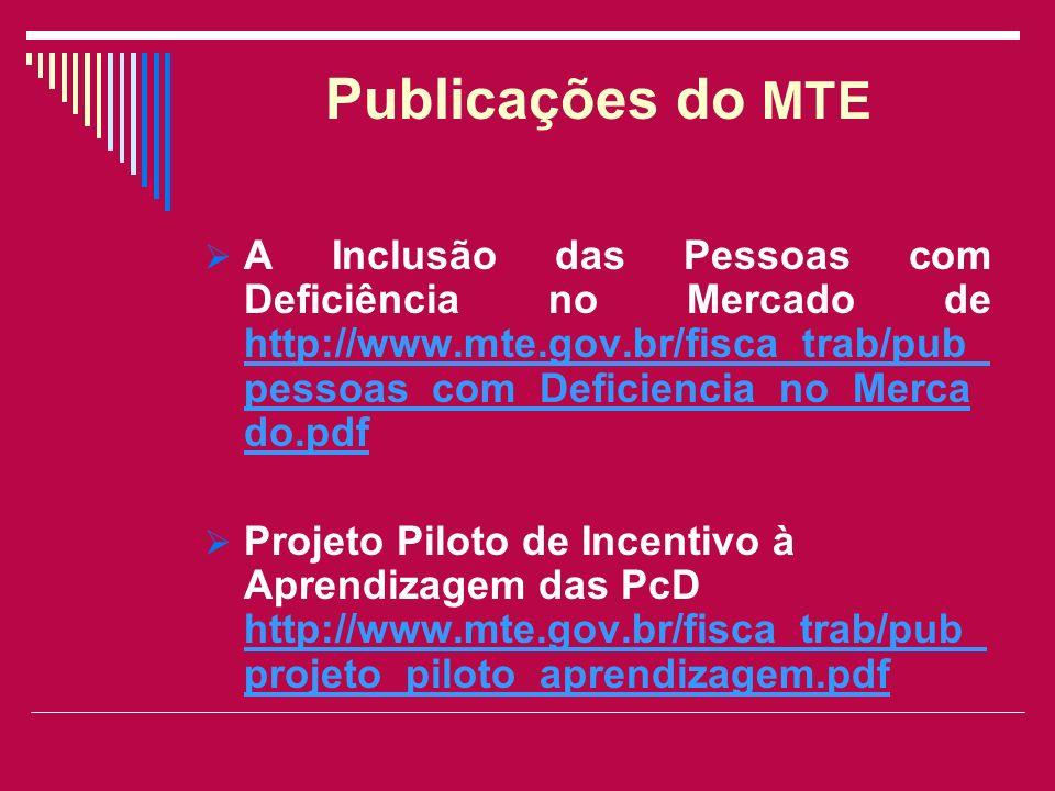 Publicações do MTE A Inclusão das Pessoas com Deficiência no Mercado de http://www.mte.gov.br/fisca_trab/pub_ pessoas_com_Deficiencia_no_Merca do.pdf