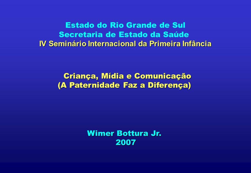 Estado do Rio Grande de Sul IV Seminário Internacional da Primeira Infância Secretaria de Estado da Saúde IV Seminário Internacional da Primeira Infân