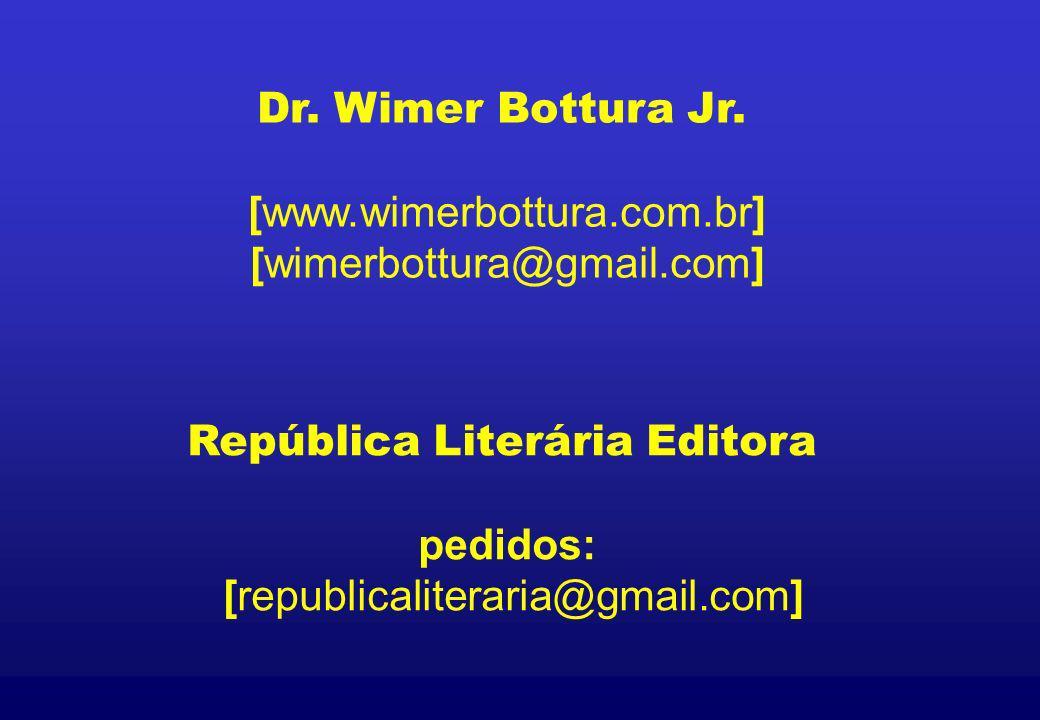 República Literária Editora pedidos: [republicaliteraria@gmail.com] Dr. Wimer Bottura Jr. [www.wimerbottura.com.br] [wimerbottura@gmail.com]