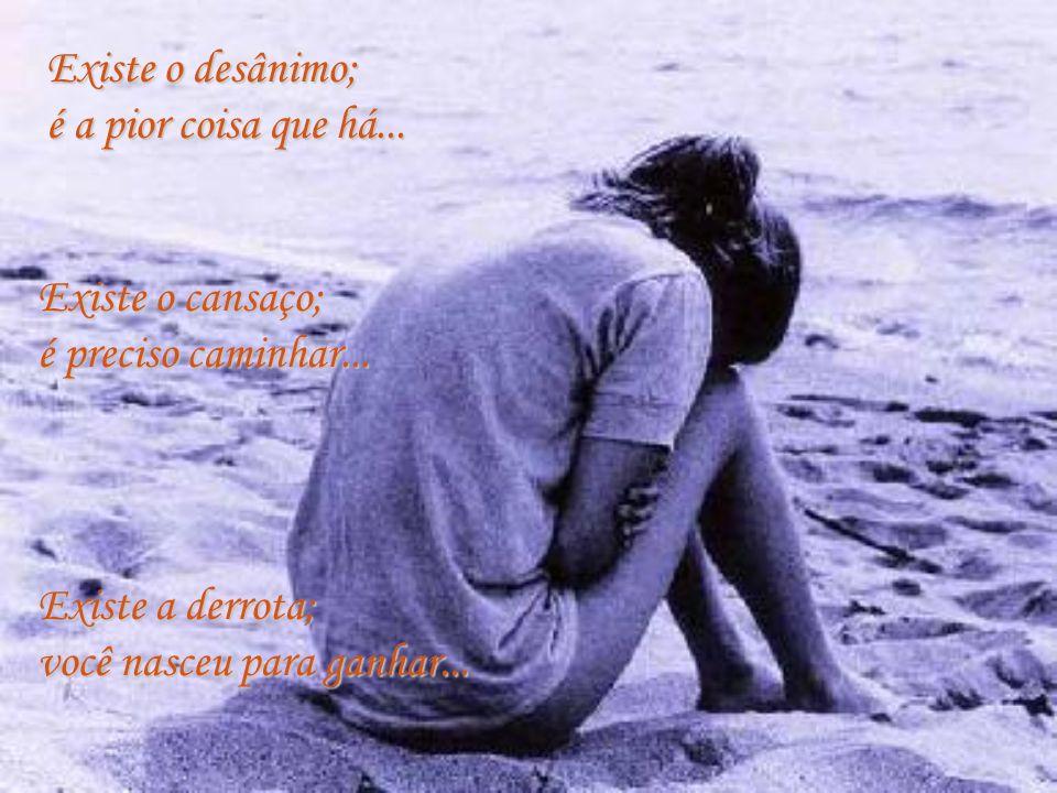 Existem os nós; é preciso desatar... Existem as pedras; não desista de andar... Existem barreiras; não desista de passar...