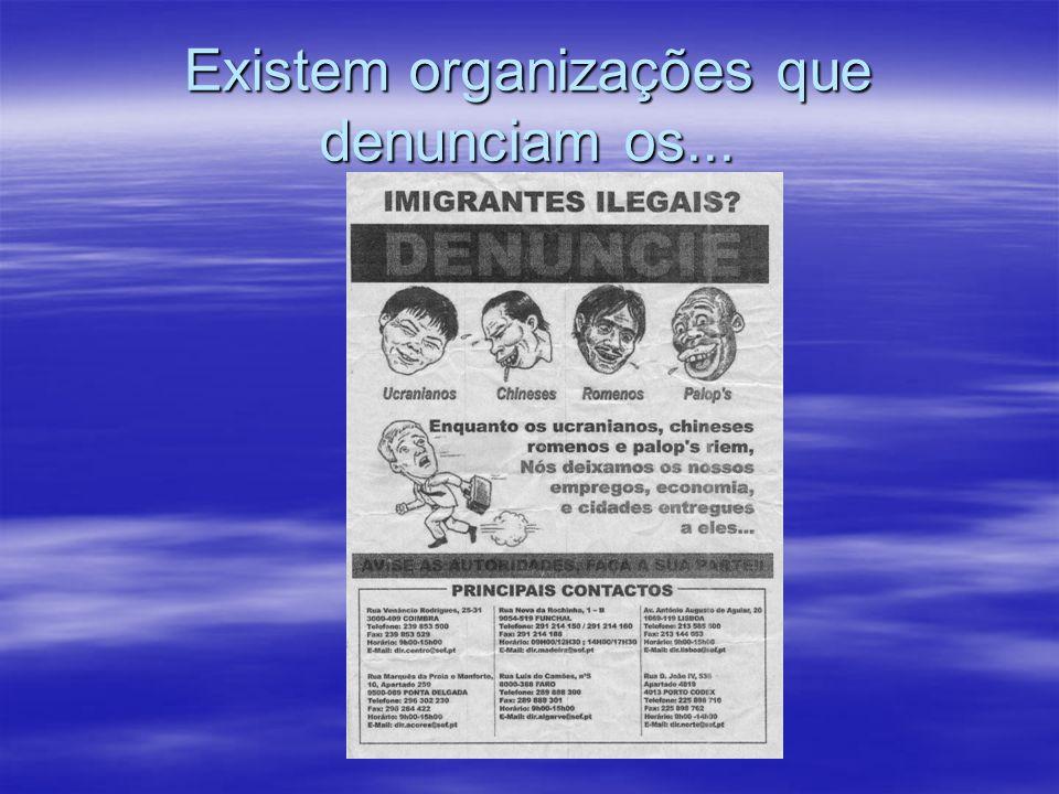 Existem organizações que denunciam os...
