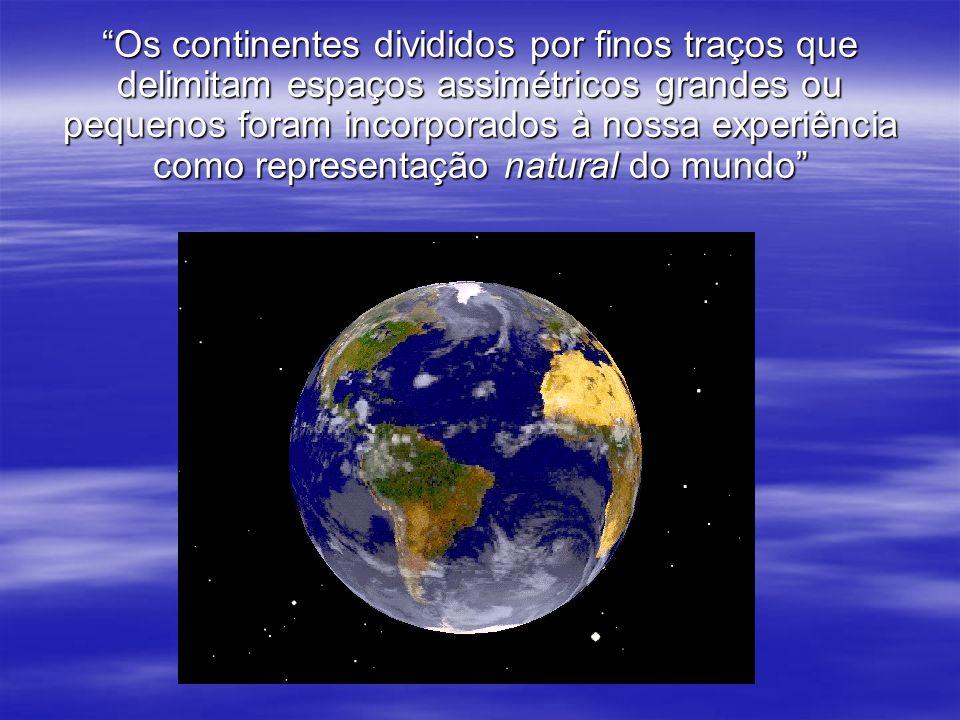 Os continentes divididos por finos traços que delimitam espaços assimétricos grandes ou pequenos foram incorporados à nossa experiência como represent