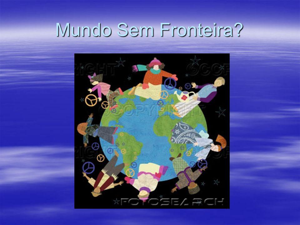 Mundo Sem Fronteira?