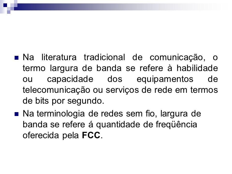 Na literatura tradicional de comunicação, o termo largura de banda se refere à habilidade ou capacidade dos equipamentos de telecomunicação ou serviço