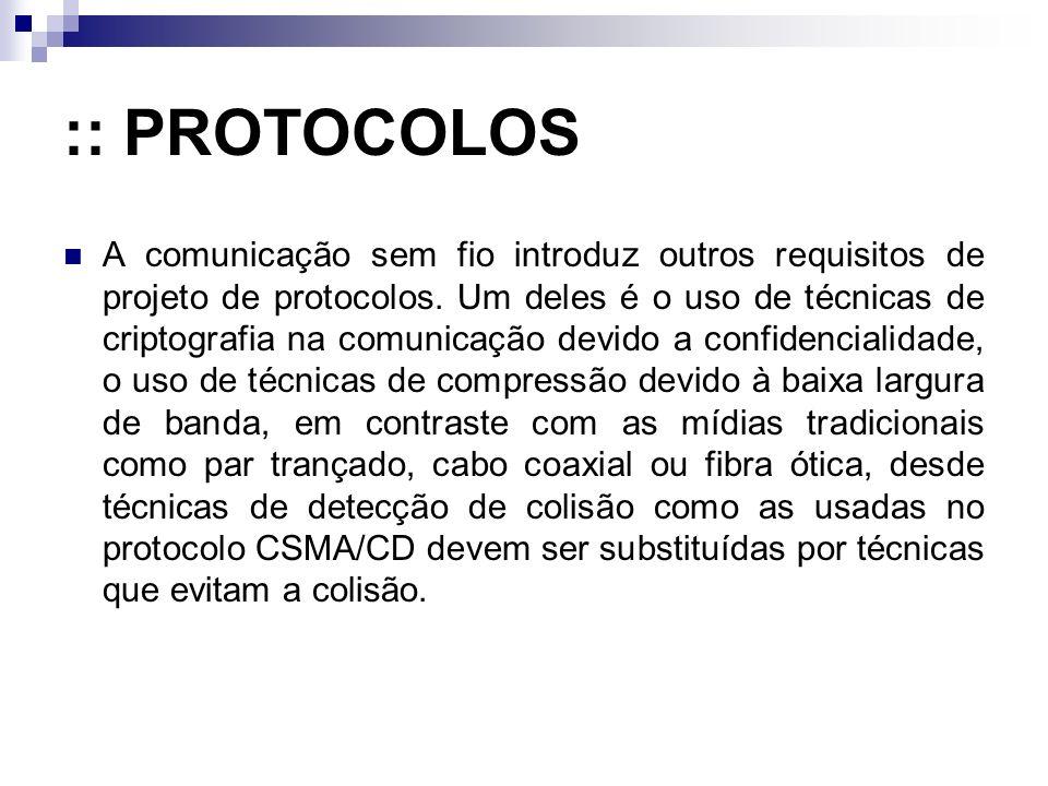 :: PROTOCOLOS A comunicação sem fio introduz outros requisitos de projeto de protocolos. Um deles é o uso de técnicas de criptografia na comunicação d
