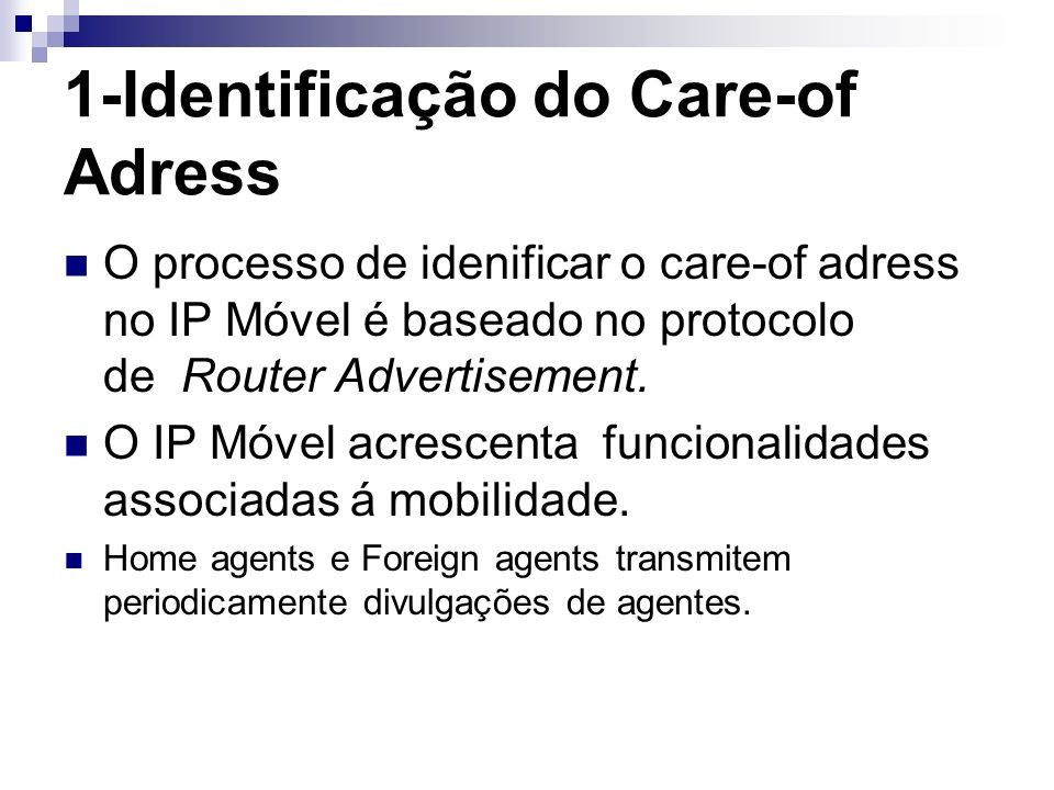 1-Identificação do Care-of Adress O processo de idenificar o care-of adress no IP Móvel é baseado no protocolo de Router Advertisement. O IP Móvel acr