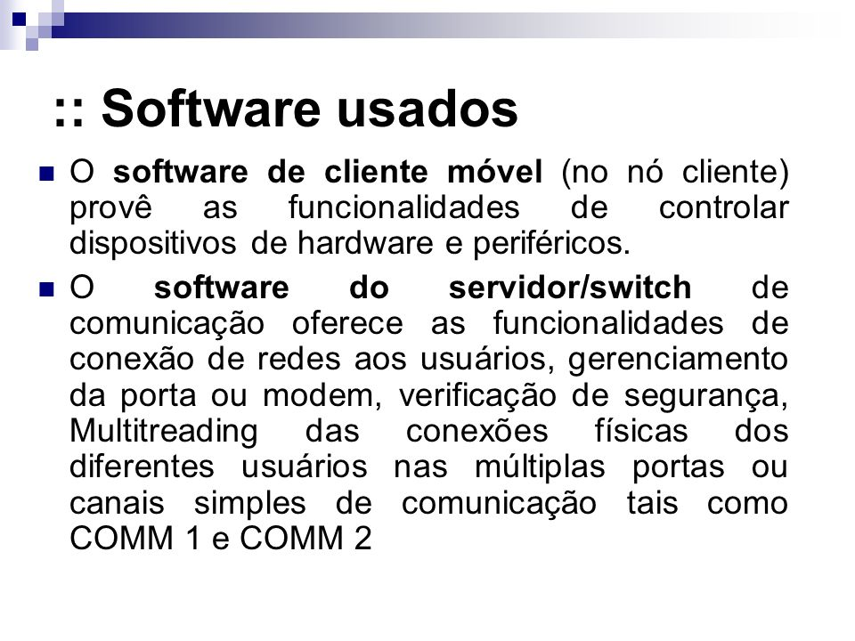 :: Software usados O software de cliente móvel (no nó cliente) provê as funcionalidades de controlar dispositivos de hardware e periféricos. O softwar