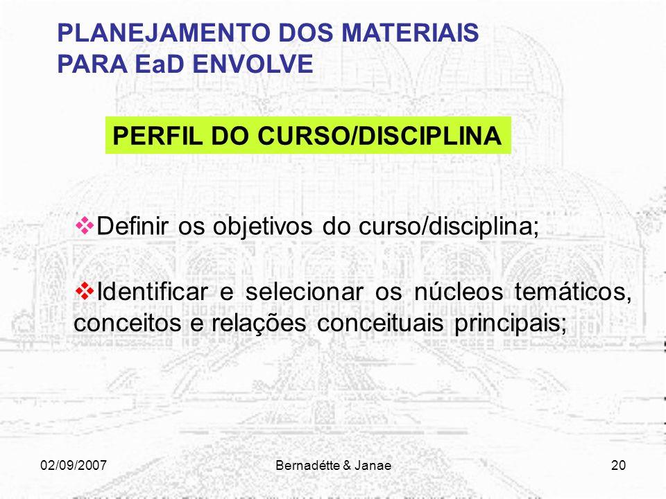 02/09/2007Bernadétte & Janae19 PLANEJAMENTO DOS MATERIAIS PARA EaD ENVOLVE PERFIL DO ALUNO Conhecimento prévio em relação aos conteúdos Interesses pre