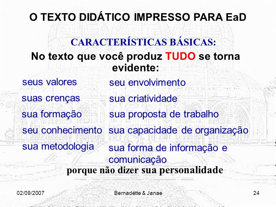 02/09/2007Bernadétte & Janae23 Quais diferenças e semelhanças existem entre um material impresso utilizado nas aulas presenciais e um material impress