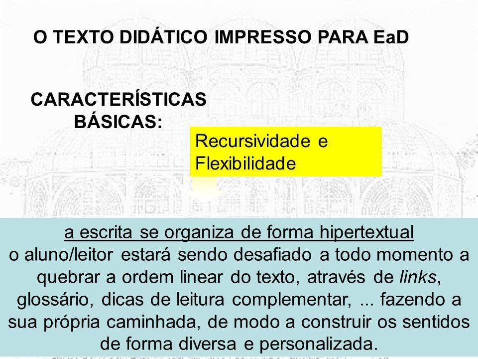02/09/2007Bernadétte & Janae29 O TEXTO DIDÁTICO IMPRESSO PARA EaD CARACTERÍSTICAS BÁSICAS: combinação entre as estratégias de comunicação adequadas e