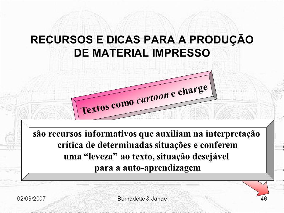 02/09/2007Bernadétte & Janae45 RECURSOS E DICAS PARA A PRODUÇÃO DE MATERIAL IMPRESSO Caixa de texto (Box), hipertextos ou links são recursos que possi