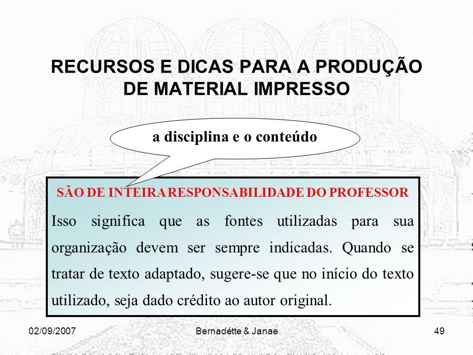 02/09/2007Bernadétte & Janae48 RECURSOS E DICAS PARA A PRODUÇÃO DE MATERIAL IMPRESSO Cuidado com o plágio Observar as instruções sistematizadas nas no
