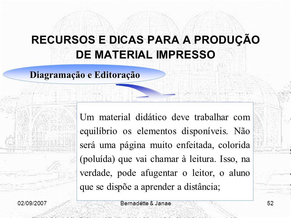 02/09/2007Bernadétte & Janae51 RECURSOS E DICAS PARA A PRODUÇÃO DE MATERIAL IMPRESSO Diagramação e Editoração Os diagramadores e editores procuram dar