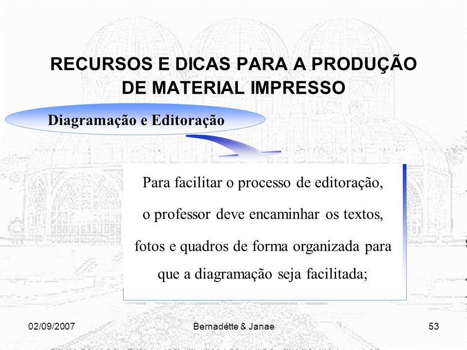 02/09/2007Bernadétte & Janae52 RECURSOS E DICAS PARA A PRODUÇÃO DE MATERIAL IMPRESSO Diagramação e Editoração Um material didático deve trabalhar com
