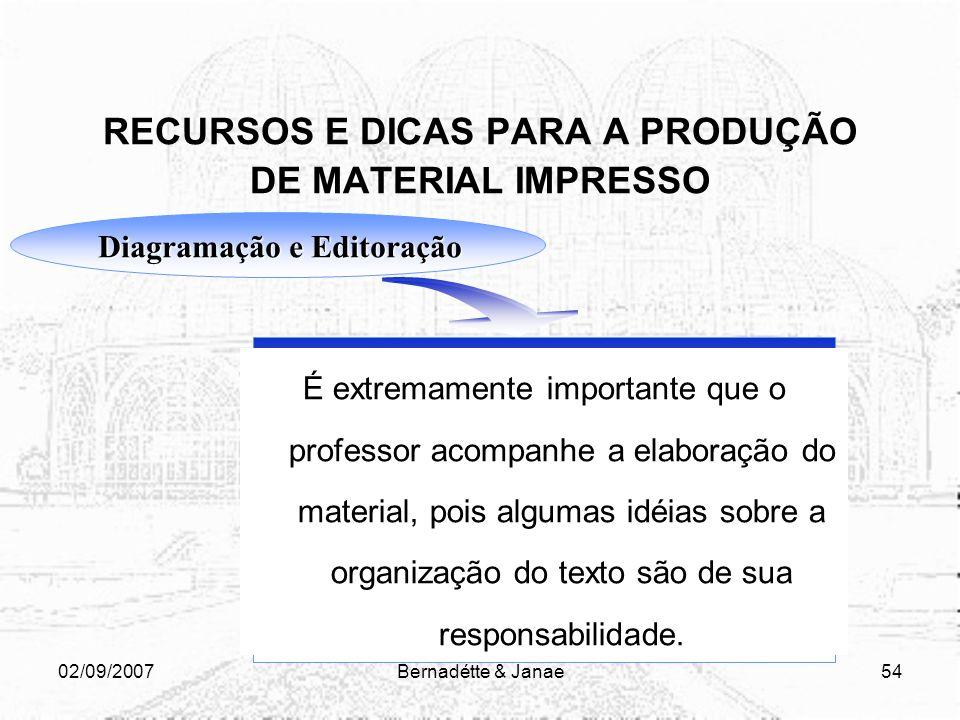 02/09/2007Bernadétte & Janae53 RECURSOS E DICAS PARA A PRODUÇÃO DE MATERIAL IMPRESSO Diagramação e Editoração Para facilitar o processo de editoração,