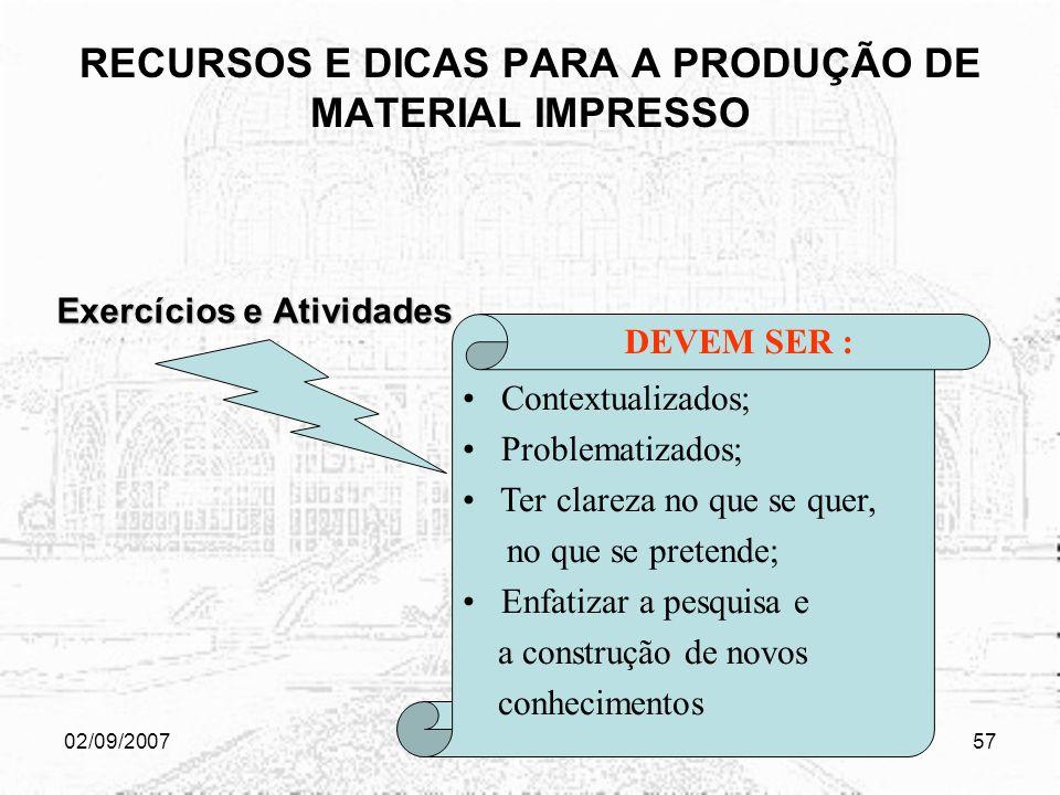 02/09/2007Bernadétte & Janae56 RECURSOS E DICAS PARA A PRODUÇÃO DE MATERIAL IMPRESSO Exercícios e Atividades devem estar disponibilizados, preferencia
