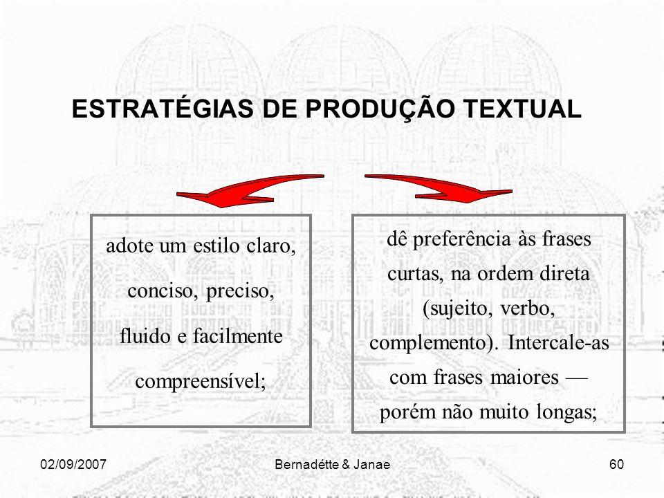 02/09/2007Bernadétte & Janae59 ESTRATÉGIAS DE PRODUÇÃO TEXTUAL dê preferência às frases curtas, na ordem direta (sujeito, verbo, complemento). Interca