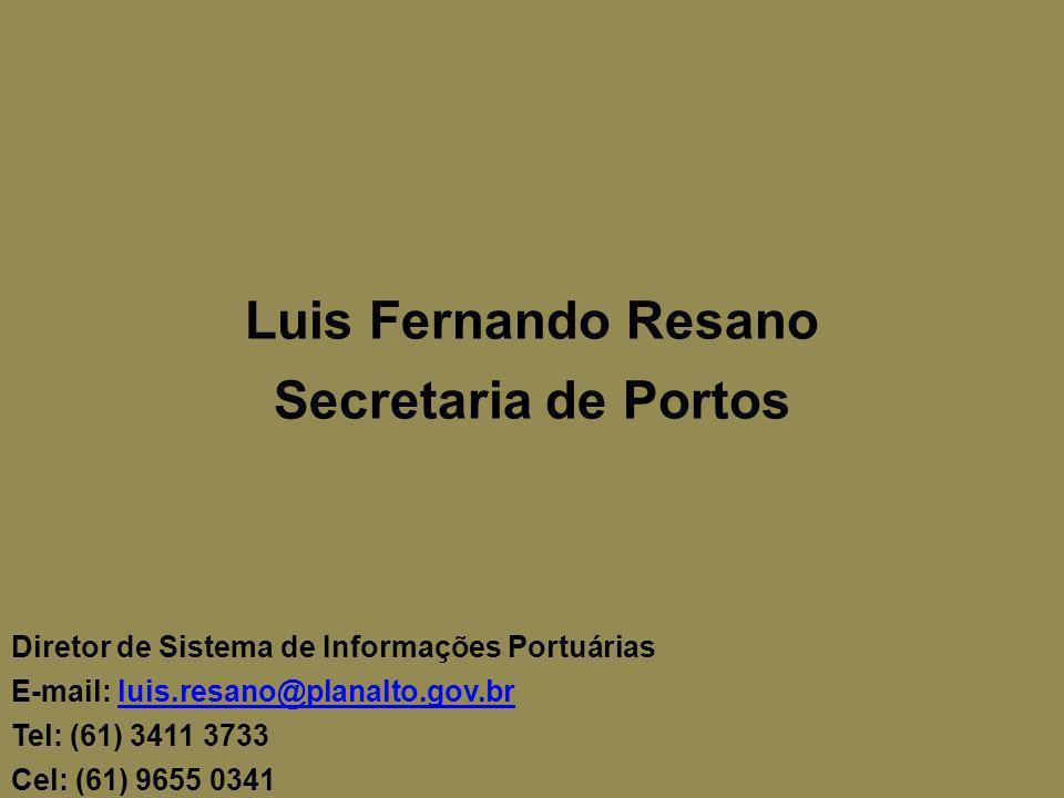 Luis Fernando Resano Secretaria de Portos Diretor de Sistema de Informações Portuárias E-mail: luis.resano@planalto.gov.brluis.resano@planalto.gov.br