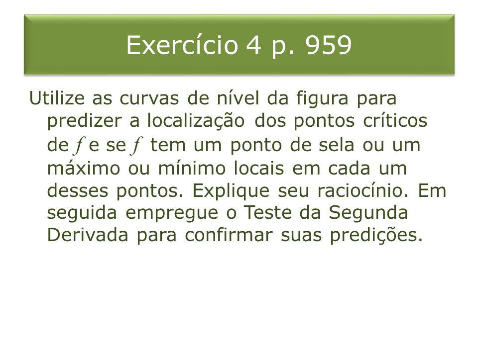 Exercício 4 p. 959 Utilize as curvas de nível da figura para predizer a localização dos pontos críticos de f e se f tem um ponto de sela ou um máximo