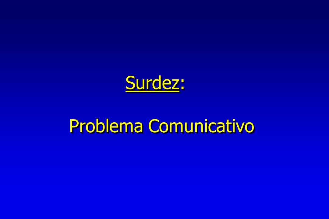 Surdez: Problema Comunicativo Surdez: Problema Comunicativo