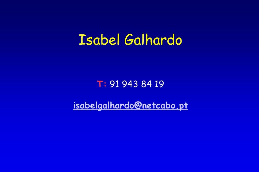 Isabel Galhardo T: 91 943 84 19 isabelgalhardo@netcabo.pt