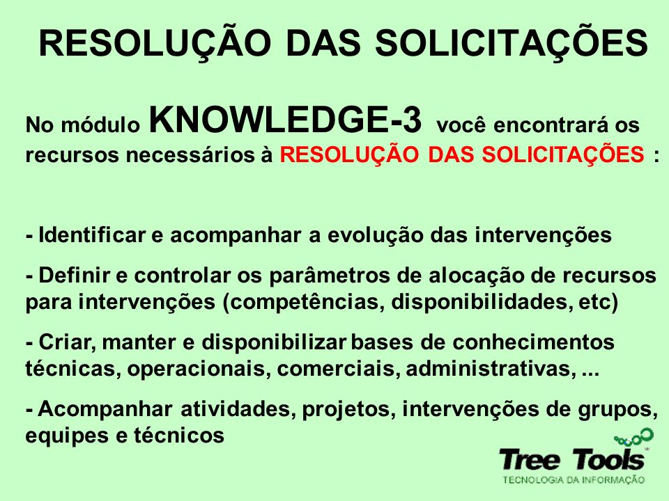 RESOLUÇÃO DAS SOLICITAÇÕES No módulo KNOWLEDGE-3 você encontrará os recursos necessários à RESOLUÇÃO DAS SOLICITAÇÕES : - Identificar e acompanhar a e