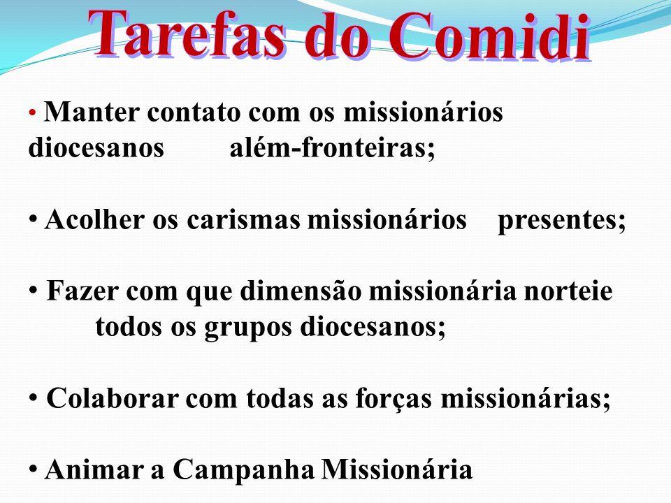 Manter contato com os missionários diocesanos além-fronteiras; Acolher os carismas missionários presentes; Fazer com que dimensão missionária norteie todos os grupos diocesanos; Colaborar com todas as forças missionárias; Animar a Campanha Missionária