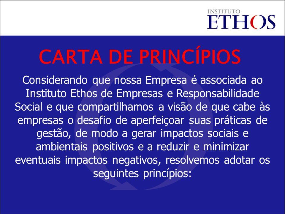 Considerando que nossa Empresa é associada ao Instituto Ethos de Empresas e Responsabilidade Social e que compartilhamos a visão de que cabe às empres
