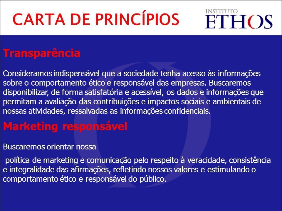 Transparência Consideramos indispensável que a sociedade tenha acesso às informações sobre o comportamento ético e responsável das empresas.